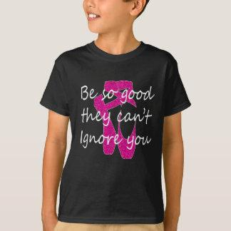 Awesome Be so Good They Can't Ignore you Ballet & T-Shirt
