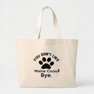 If You Don't Like Maine Coon Cat Bye Large Tote Bag